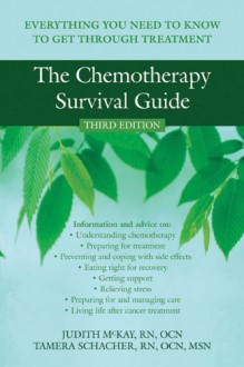 The Chemotherapy Survival Guide: Everything You Need to Know to Get Through Treatment - Judith McKay,Tamera Schacher,Tammy Schacher