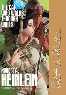 The Cat Who Walks through Walls: A Comedy of Manners, - Robert A. Heinlein