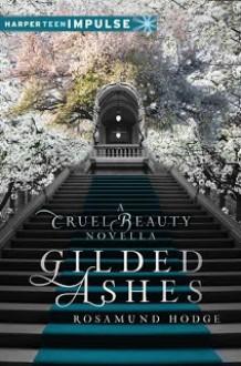 Gilded Ashes: A Cruel Beauty Novella - Rosamund Hodge
