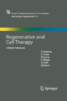 Regenerative And Cell Therapy: Clinical Advances (Ernst Schering Foundation Symposium Proceedings / Schering Foundation Symposium Proceedings Supplements) - H. Graf, Armand Keating, R. Weber, N.C. Gorin, K. Dicke, Karen Dicke, A. Keating