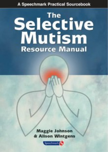 The Selective Mutism Resource Manual - Maggie Johnson