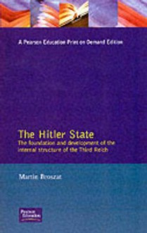 The Hitler State: the foundation and development of the internal structure of the Third Reich - Martin Broszat, John W. Hiden