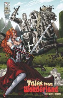 Tales From Wonderland: White Knight - Raven Gregory, Troy Brownfield, Joe Brusha, Ralph Tedesco, Tommy Patterson