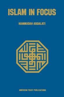 Islam in Focus - Hammudah Abdalati