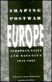 Shaping Postwar Europe: European Unity and Disunity, 1945-1957 - Peter M.R. Stirk
