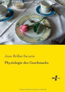Physiologie des Geschmacks (German Edition) - Jean Brillat-Savarin