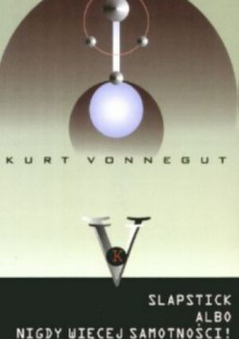 Slapstick albo nigdy więcej samotności! - Kurt Vonnegut