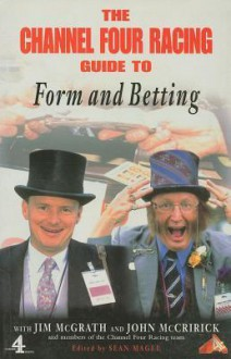 The Channel Four Racing Guide to Form and Betting - Jim McGrath, John McCririck, Sean Magee