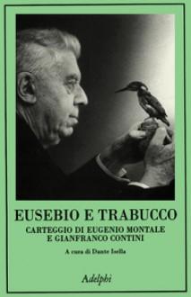 Eusebio e Trabucco: Carteggio di Eugenio Montale e Gianfranco Contini - Eugenio Montale, Gianfranco Contini, Dante Isella