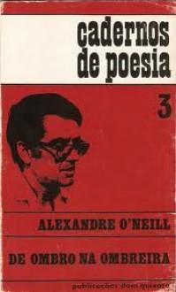 De ombro na ombreira - Alexandre O'Neill