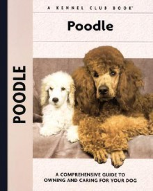 Poodle: A Comprehensive Guide to Owning and Caring for Your Dog - S. Meyer Clark
