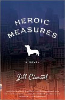Heroic Measures - Jill Ciment