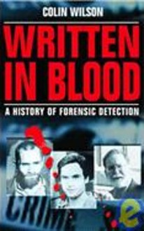 Written in Blood: A History of Forensic Detection - Colin Wilson, Damon Wilson