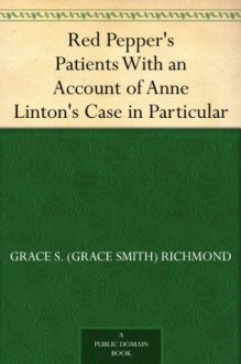 Red Pepper's Patients With an Account of Anne Linton's Case in Particular - Grace S. Richmond