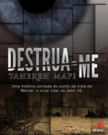 Destrua-me (Estilhaça-me #1.5) - Tahereh Mafi