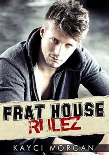 Frat House Rulez - Kayci Morgan