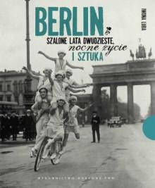 Berlin. Szalone lata dwudzieste, nocne życie i sztuka -