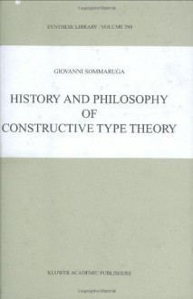 History and Philosophy of Constructive Type Theory (SYNTHESE LIBRARY Volume 290) - Giovanni Sommaruga