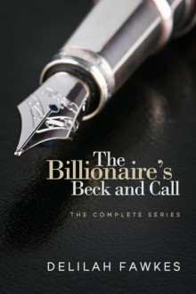 The Billionaire's Beck and Call: The Complete Series - Delilah Fawkes