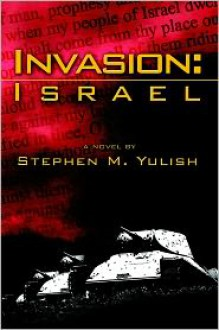 Invasion: Israel - Stephen M. Yulish