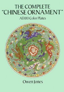 "The Complete ""Chinese Ornament"": All 100 Color Plates - Owen Jones"