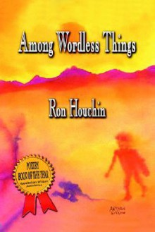Among Wordless Things - Ron Houchin