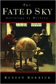 The Fated Sky: Astrology in History - Benson Bobrick