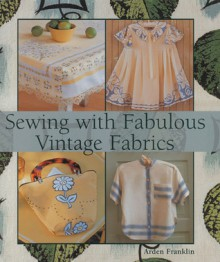 Sewing with Fabulous Vintage Fabric - Arden Franklin