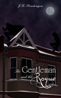 The Gentleman and the Rogue - J.K. Pendragon
