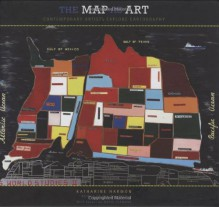 The Map as Art: Contemporary Artists Explore Cartography - Katharine Harmon