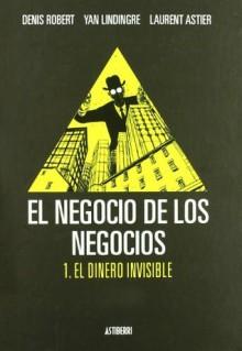 El negocio de los negocios 01. El dinero invisible - Denis Robert