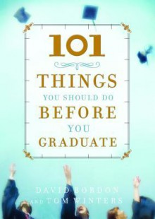 101 Things You Should Do Before You Graduate - David Bordon, Tom Winters