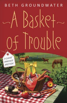 A Basket of Trouble (A Claire Hanover Mystery) - Beth Groundwater