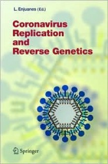 Coronavirus Replication and Reverse Genetics - Luis Enjuanes