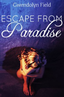 Escape from Paradise - Gwendolyn Field