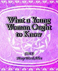 What a Young Woman Ought to Know (1913) - Mary Wood-Allen