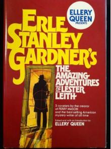 Ellery Queen Presents: Erle Stanley Gardner's The Amazing Adventures of Lester Leith - Erle Stanley Gardner