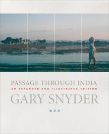 Passage Through India: An Expanded and Illustrated Edition - Gary Snyder