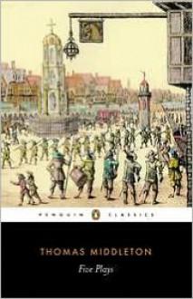 Five Plays (Penguin Classics) - Thomas Middleton, Neil Taylor, Bryan Loughrey