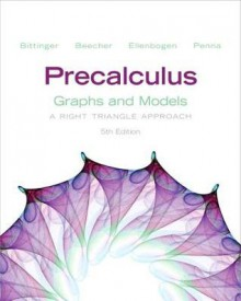 Precalculus: Graphs and Models plus Graphing Calculator Manual Plus NEW MyMathLab with Pearson eText -- Access Card Package (5th Edition) - Marvin Bittinger, Judith A. Beecher, David J. Ellenbogen
