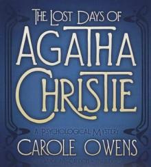 The Lost Days of Agatha Christie: A Psychological Mystery - Carole Owens, Wanda McCaddon