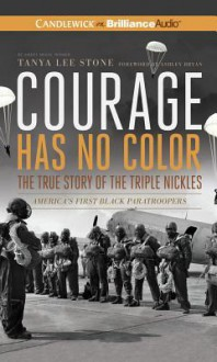 Courage Has No Color: The True Story of the Triple Nickles: America's First Black Paratroopers - Tanya Lee Stone