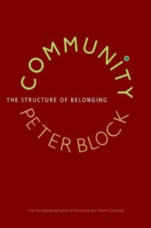 Community: The Structure of Belonging - Peter Block