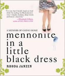 Mennonite in a Little Black Dress: A Memoir of Going Home - Rhoda Janzen, Hillary Huber