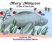 Mary Manatee: A Tale of Sea Cows - Suzanne Tate