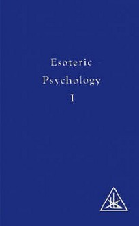Esoteric Psychology, Vol. 1: A Treatise on the Seven Rays - Alice A. Bailey