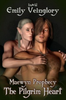The Pilgrim Heart (Maewyn's Prophecy, #2) - Emily Veinglory