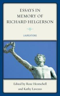 Essays in Memory of Richard Helgerson: Laureations - Kathy Lavezzo, Roze Hentschell, Leonard Barkan, Frances Dolan