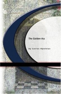 The Golden Ass - Apuleius, Lucius Apuleins