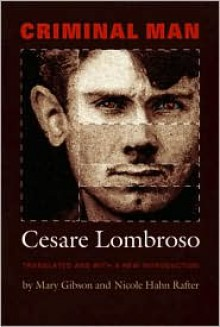 Criminal Man - Cesare Lombroso, Cesare Lombroso, Mary Gibson, Nicole Hahn Rafter